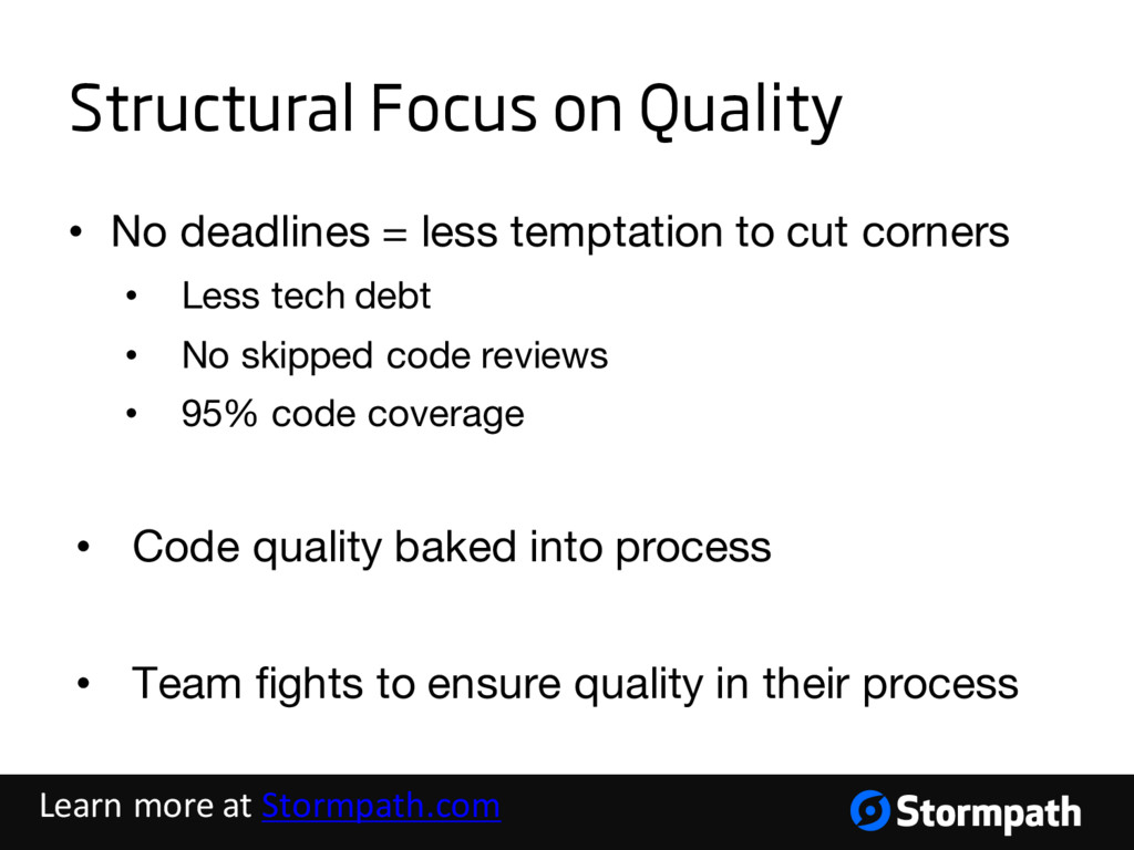 Structural Focus on Quality • No deadlines = le...