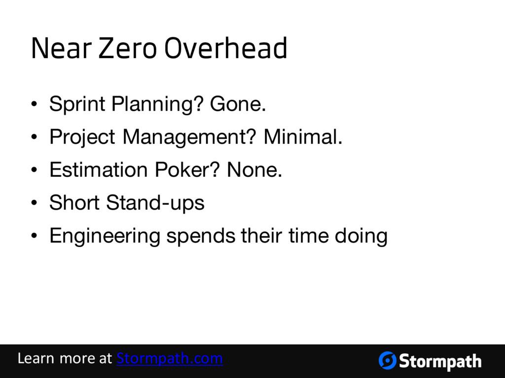 Near Zero Overhead • Sprint Planning? Gone. • P...
