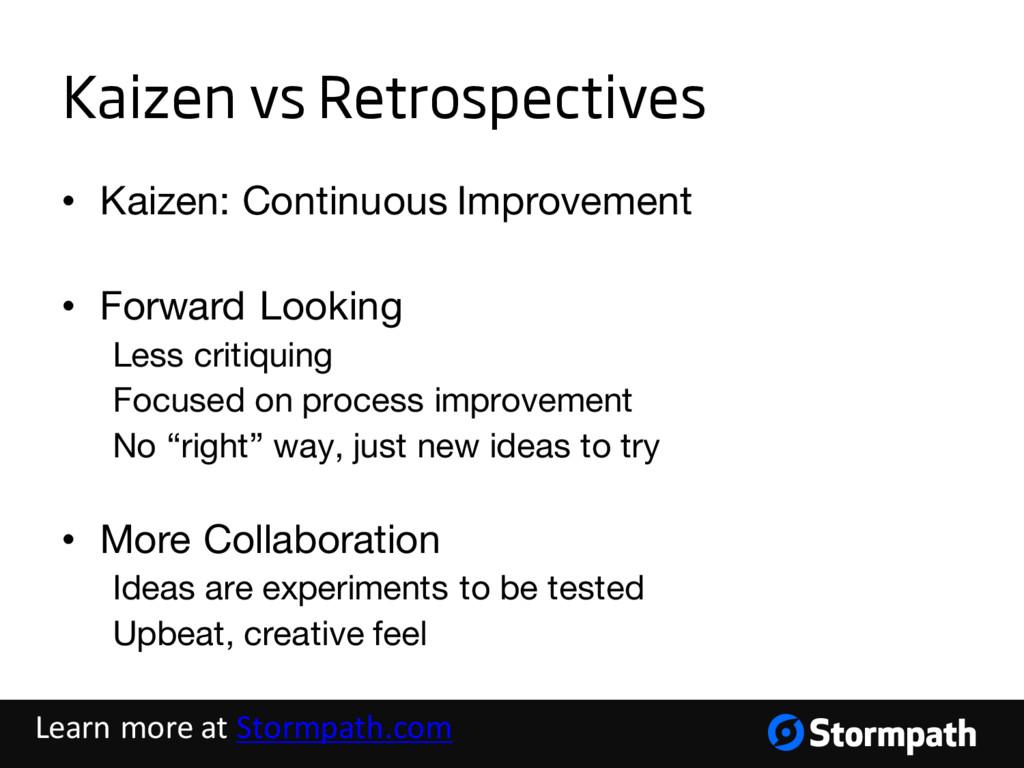 Kaizen vs Retrospectives • Kaizen: Continuous I...