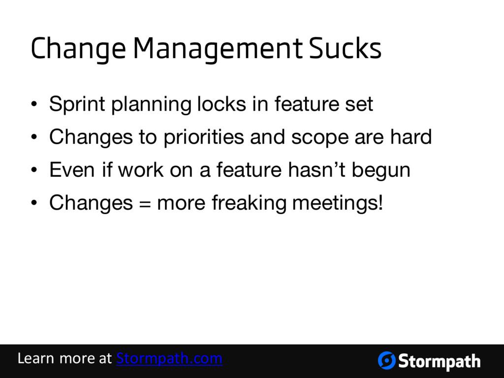 Change Management Sucks • Sprint planning locks...