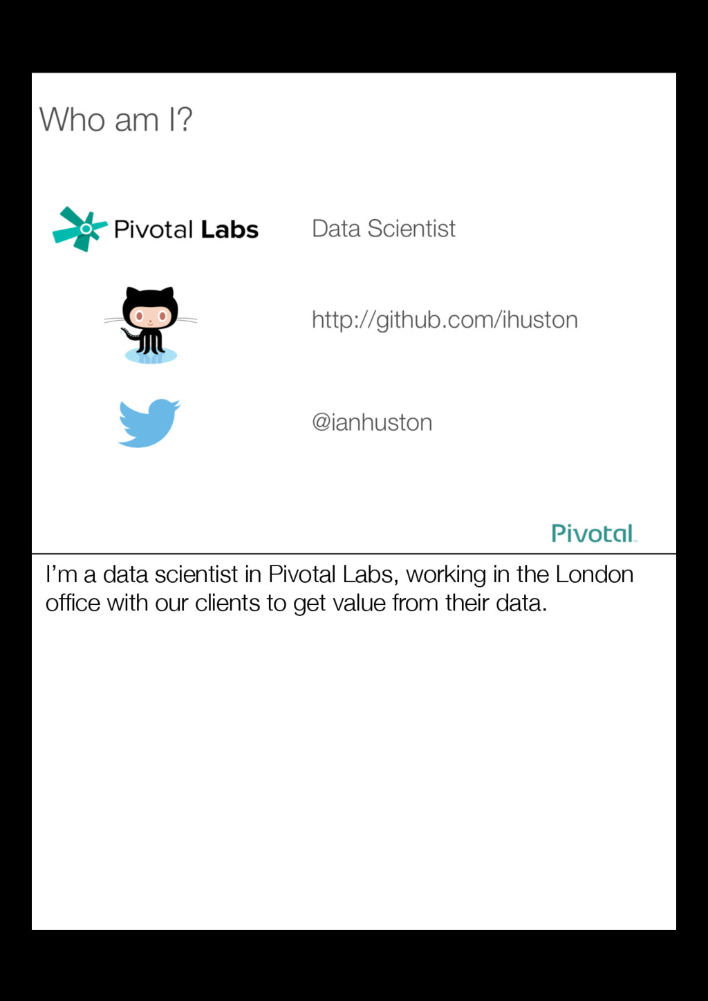 I'm a data scientist in Pivotal Labs, working i...