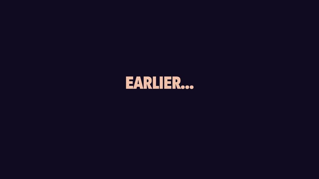 EARLIER…