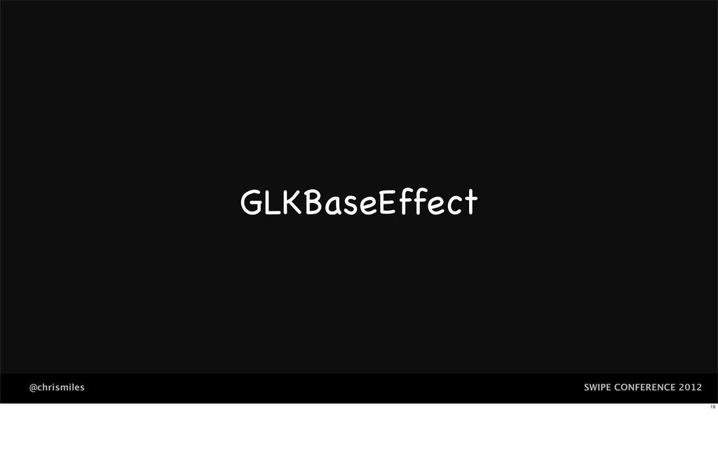 SWIPE CONFERENCE 2012 @chrismiles GLKBaseEffect...