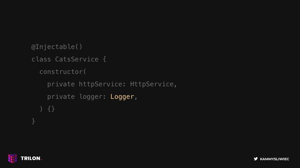 KAMMYSLIWIEC @Injectable() class CatsService { ...