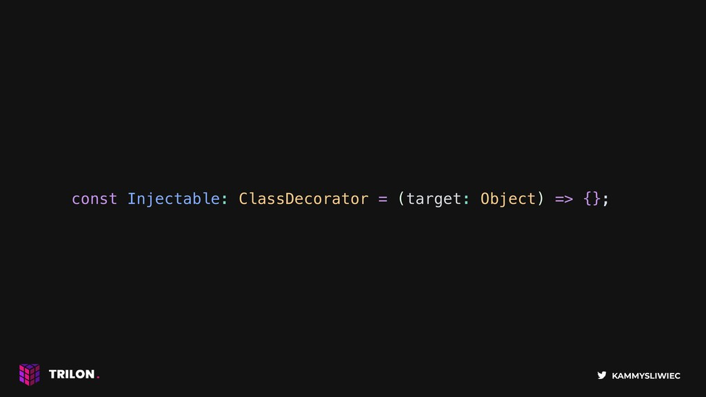 KAMMYSLIWIEC const Injectable: ClassDecorator =...