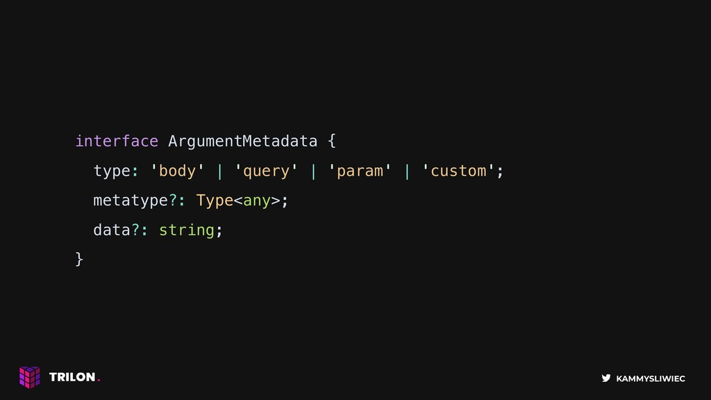 KAMMYSLIWIEC interface ArgumentMetadata { type:...