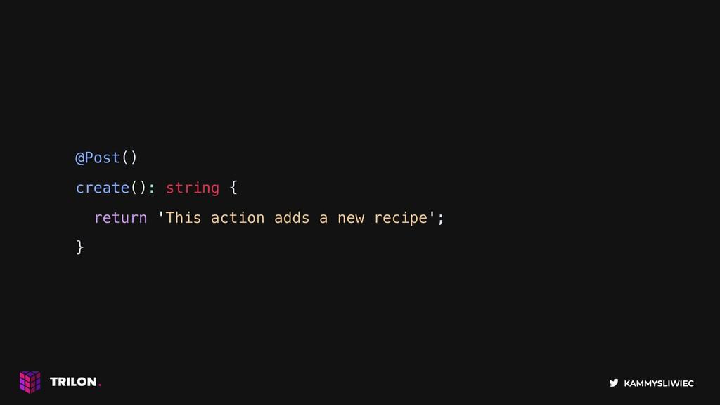 KAMMYSLIWIEC @Post() create(): string { return ...