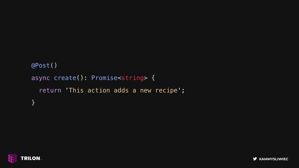 KAMMYSLIWIEC @Post() async create(): Promise<st...