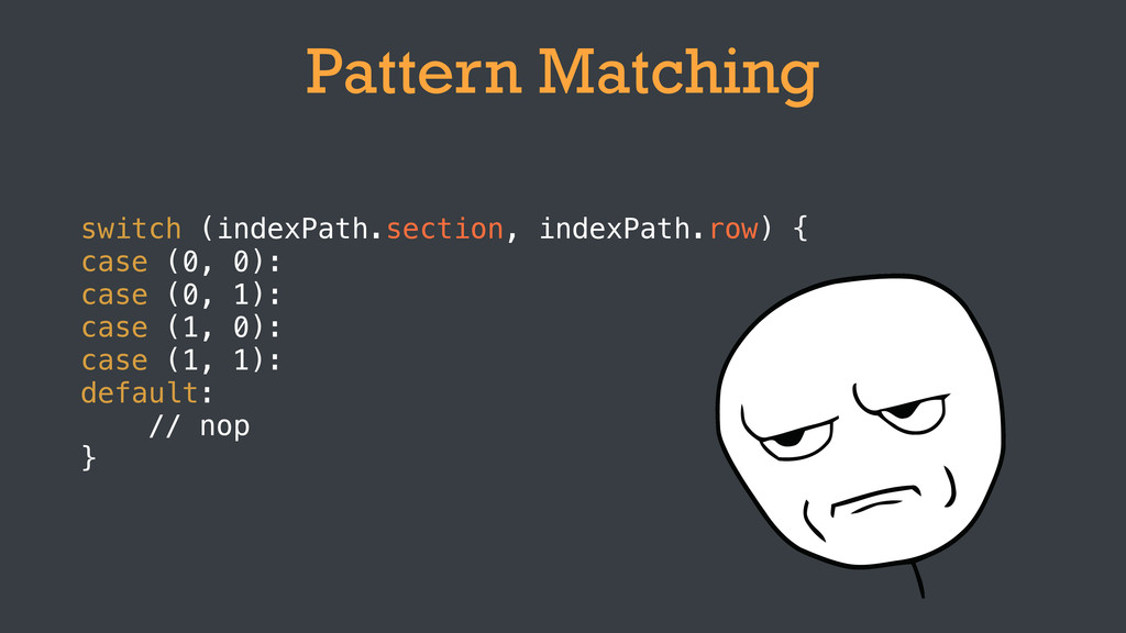 Pattern Matching switch (indexPath.section, ind...