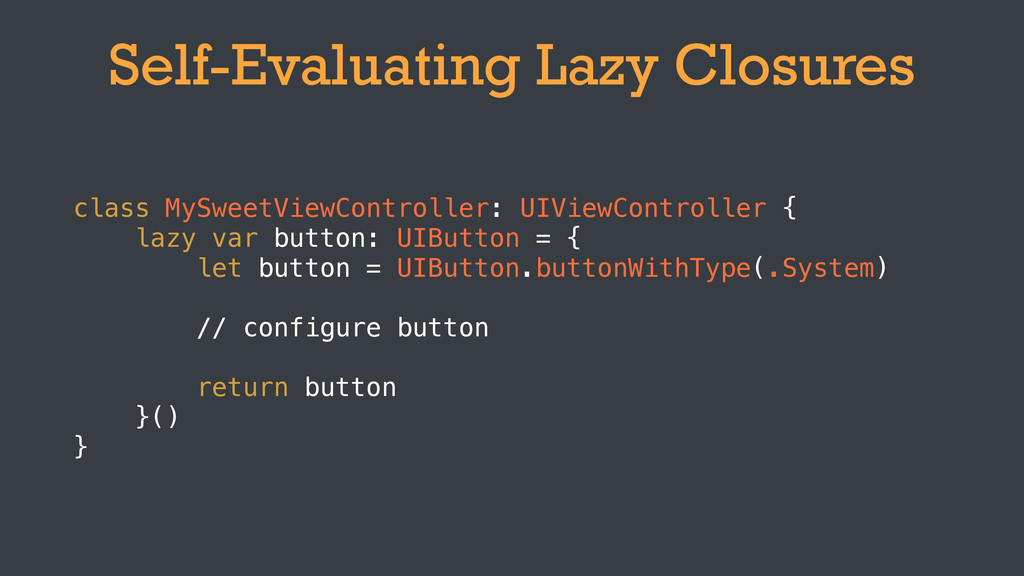 Self-Evaluating Lazy Closures class MySweetView...