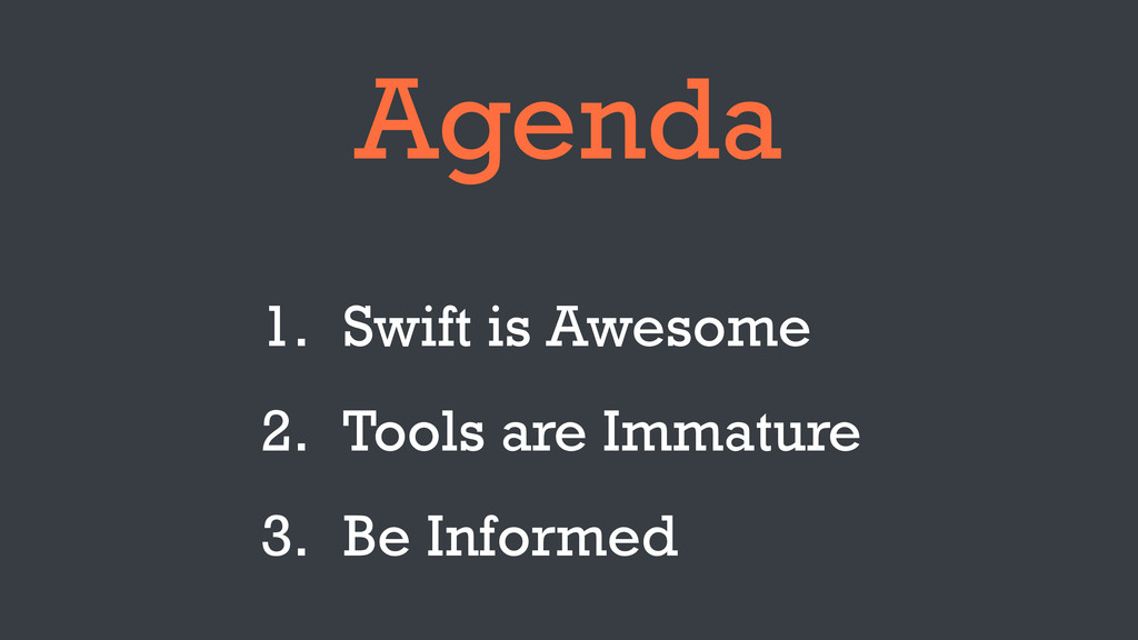 Agenda 1. Swift is Awesome 2. Tools are Immatur...