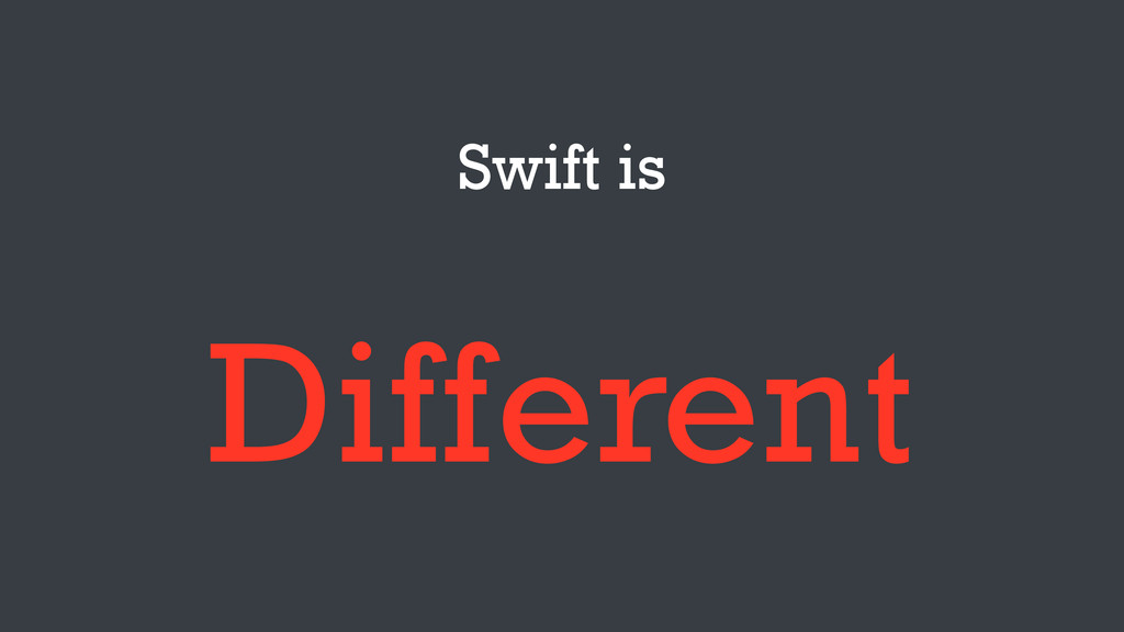 Swift is Different