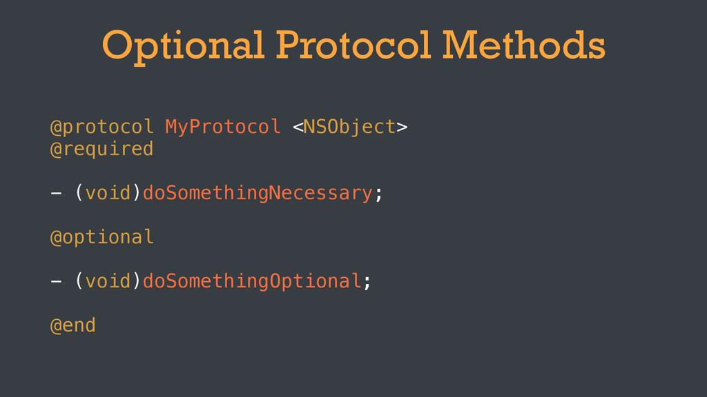 Optional Protocol Methods @protocol MyProtocol ...
