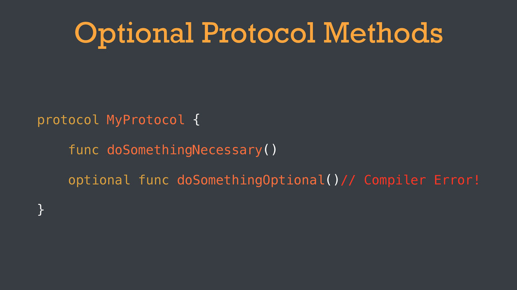 Optional Protocol Methods protocol MyProtocol {...