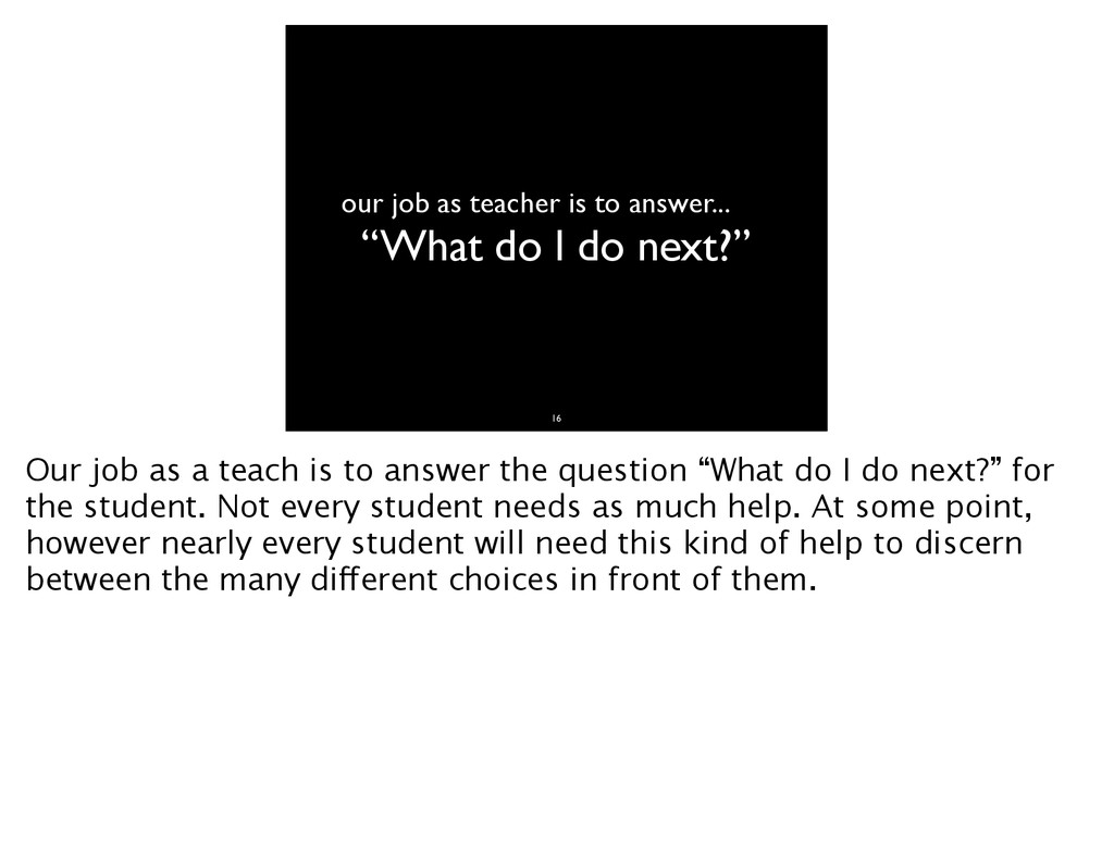 "our job as teacher is to answer... ""What do I d..."