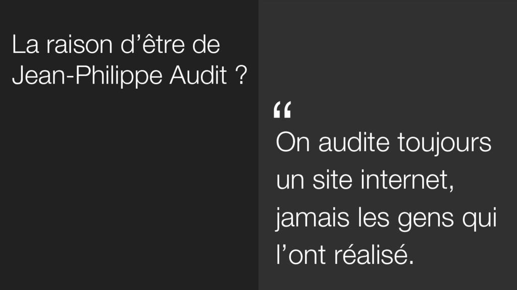 La raison d'être de Jean-Philippe Audit ? On au...