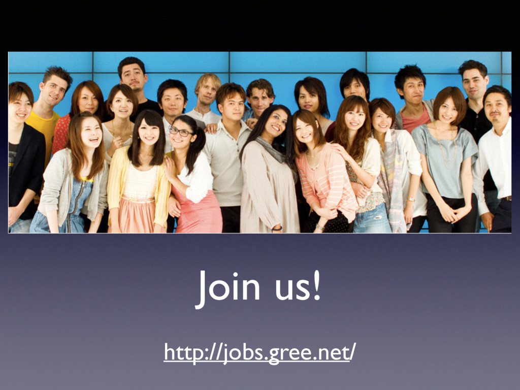Join us! http://jobs.gree.net/