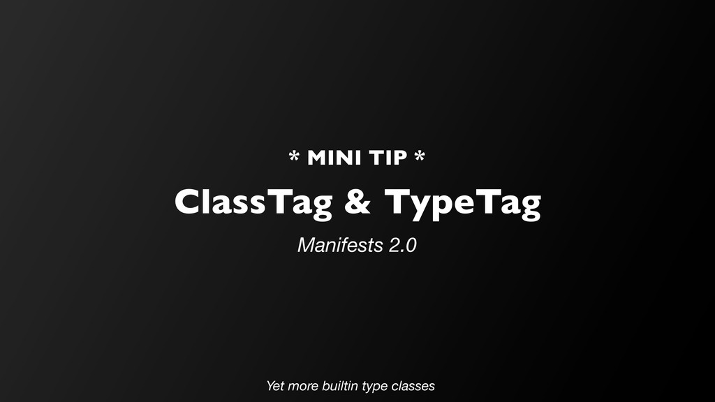 ClassTag & TypeTag Manifests 2.0 * MINI TIP * Y...