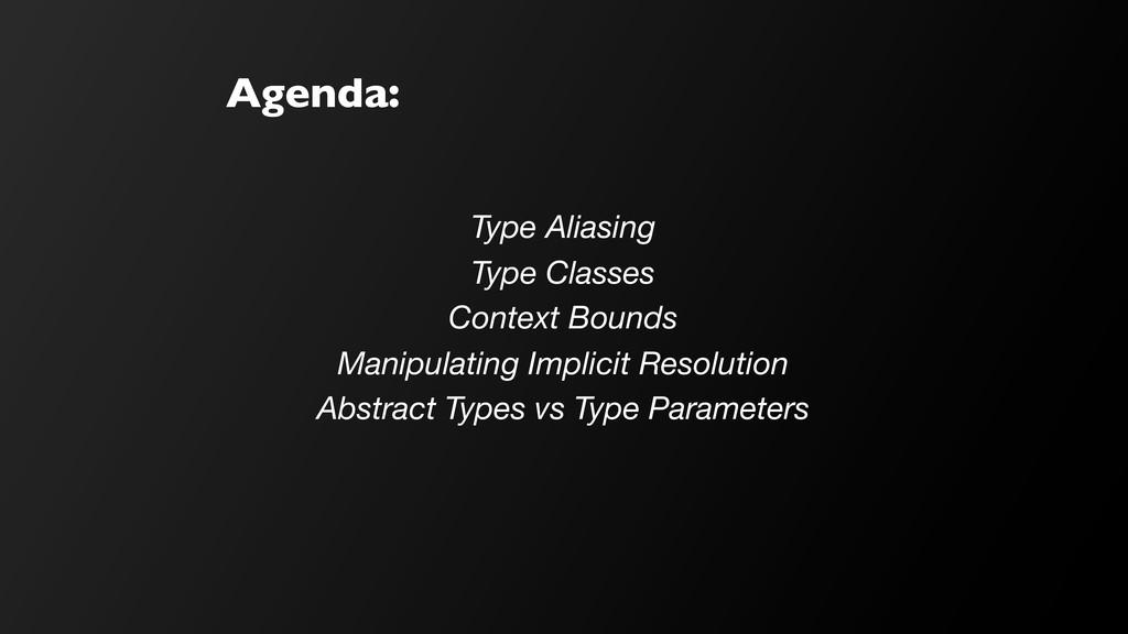 Agenda: Type Aliasing Type Classes Context Boun...