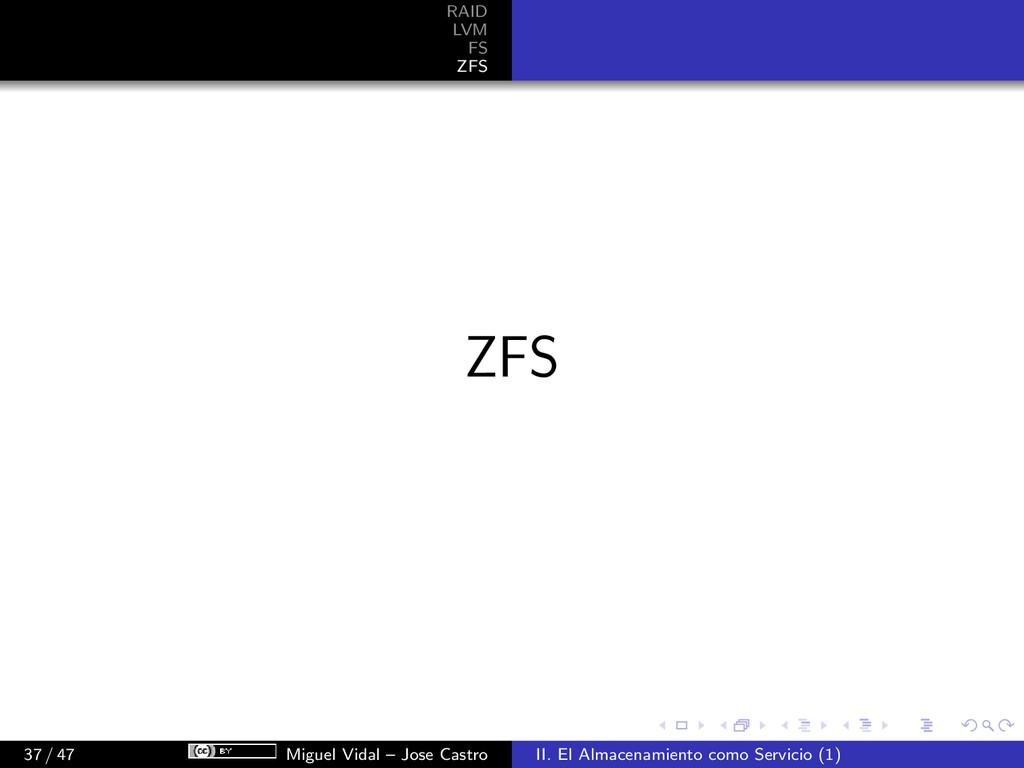 RAID LVM FS ZFS ZFS 37 / 47 Miguel Vidal – Jose...