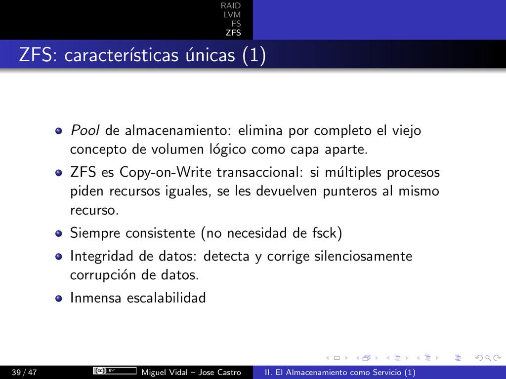 RAID LVM FS ZFS ZFS: caracter´ ısticas ´ unicas...