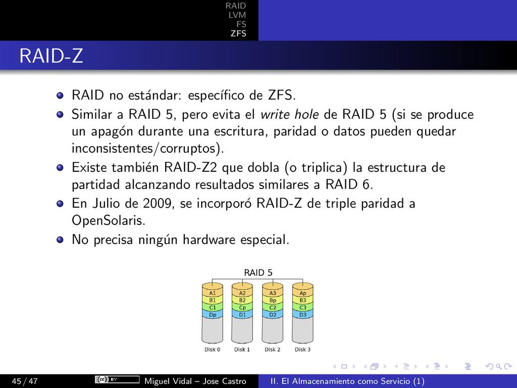 RAID LVM FS ZFS RAID-Z RAID no est´ andar: espe...