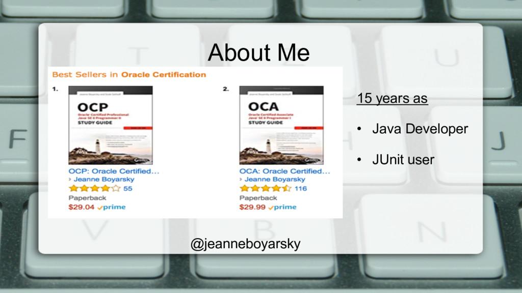 @jeanneboyarsky About Me 15 years as • Java De...