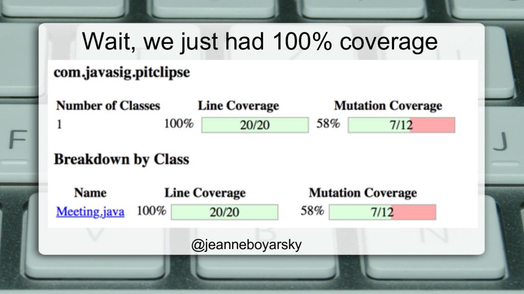 Wait, we just had 100% coverage @jeanneboyarsky