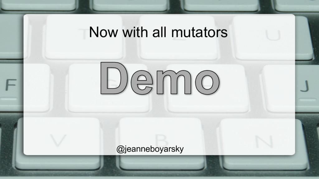 Now with all mutators @jeanneboyarsky