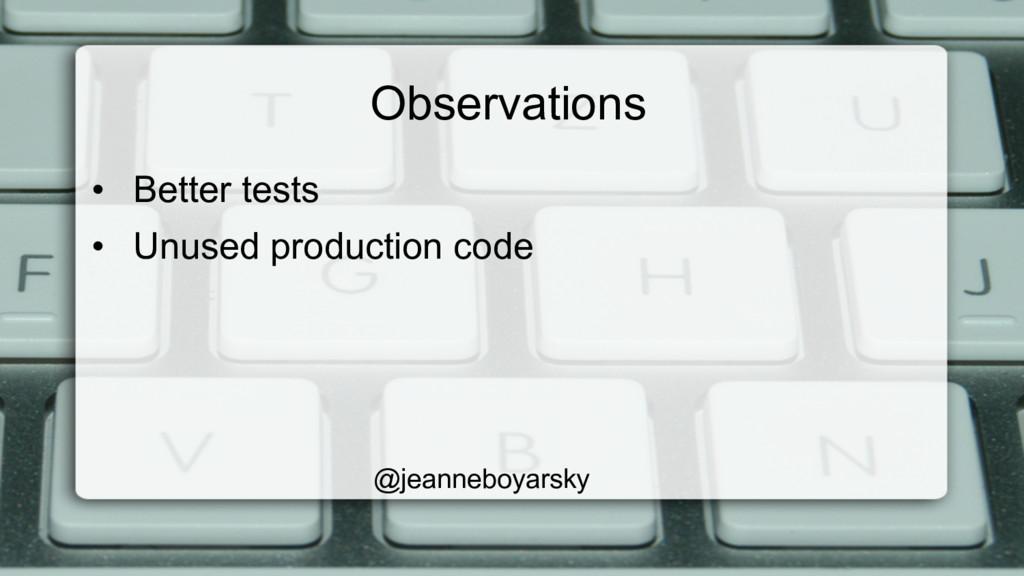 Observations • Better tests • Unused producti...