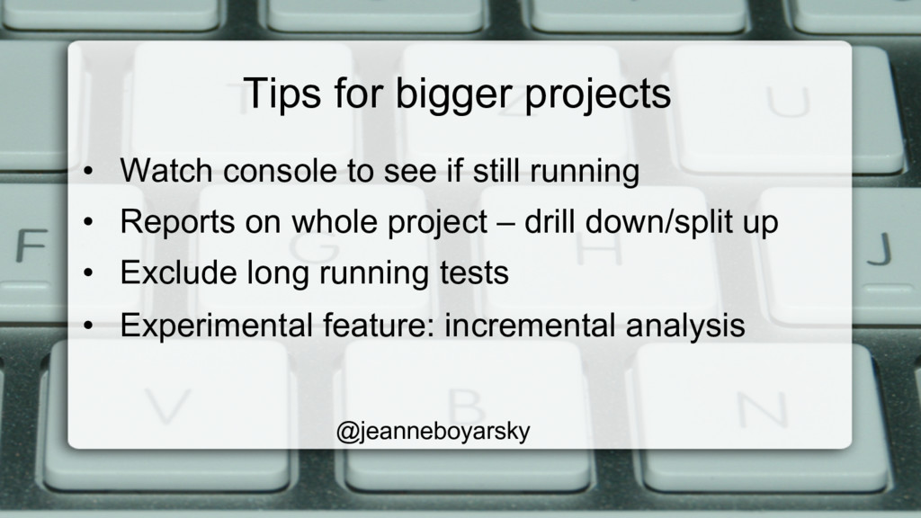 Tips for bigger projects • Watch console to se...