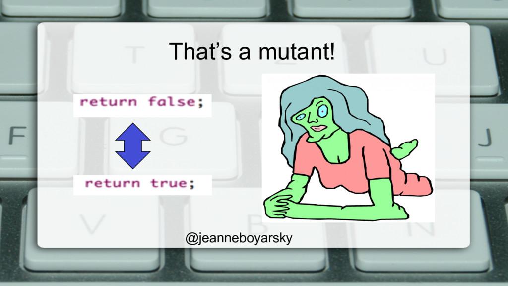 That's a mutant! @jeanneboyarsky