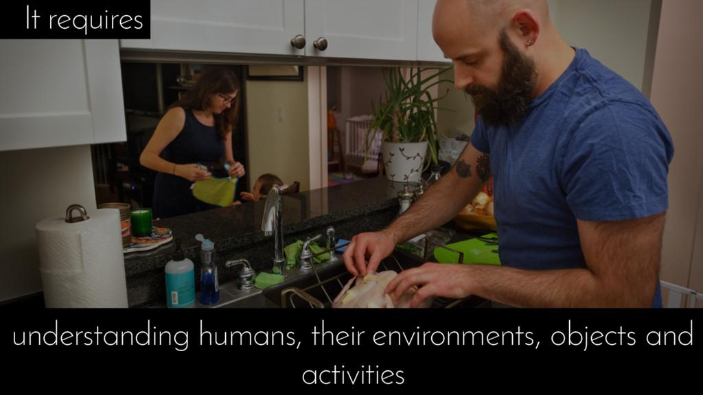 understanding humans, their environments, objec...