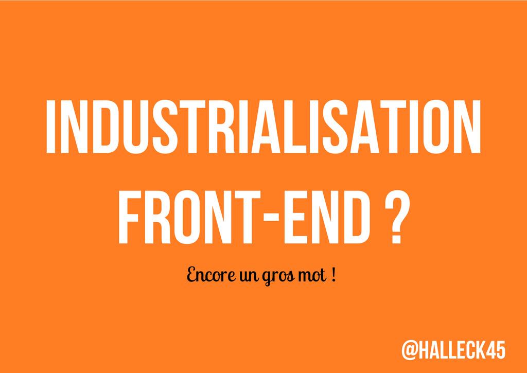 Industrialisation Front-end ? Encore un gros mo...