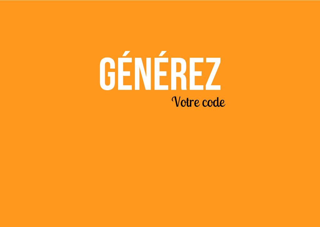 Générez Votre code