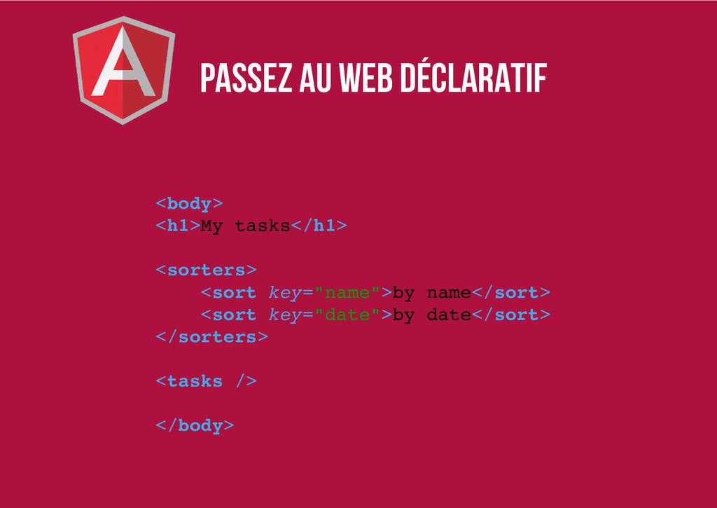 Passez au web déclaratif <body> <h1>My tasks</h...