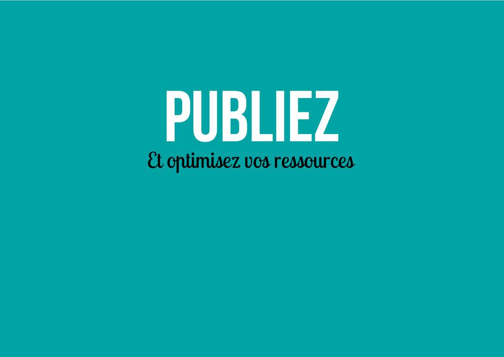 Publiez Et optimisez vos ressources