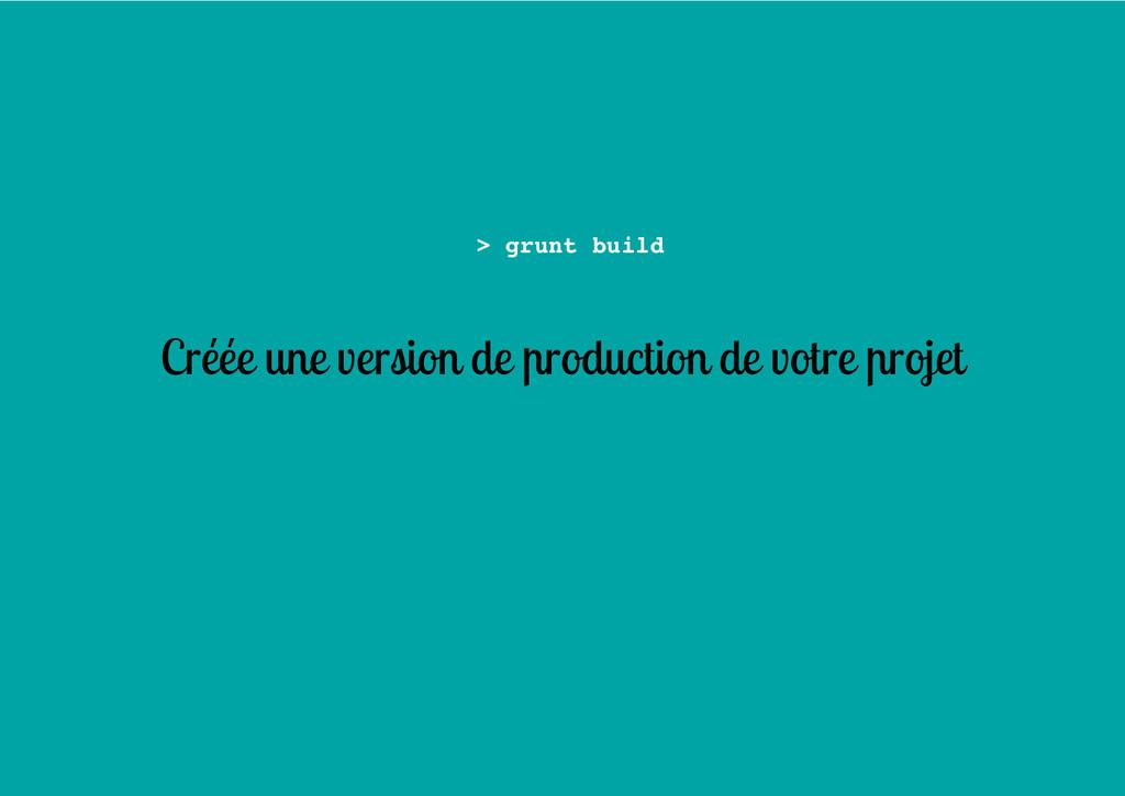 Créée une version de production de votre projet...