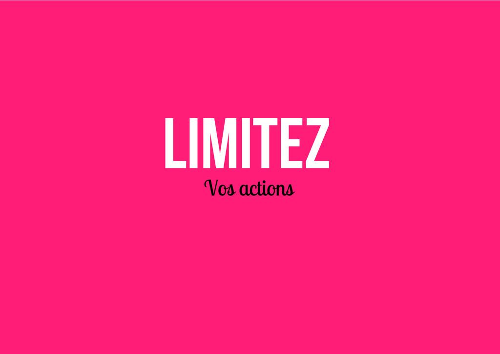 Limitez Vos actions