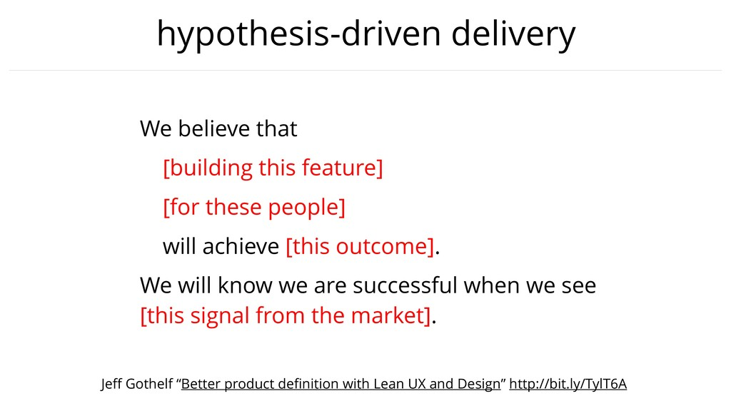 hypothesis-driven delivery We believe that [bui...