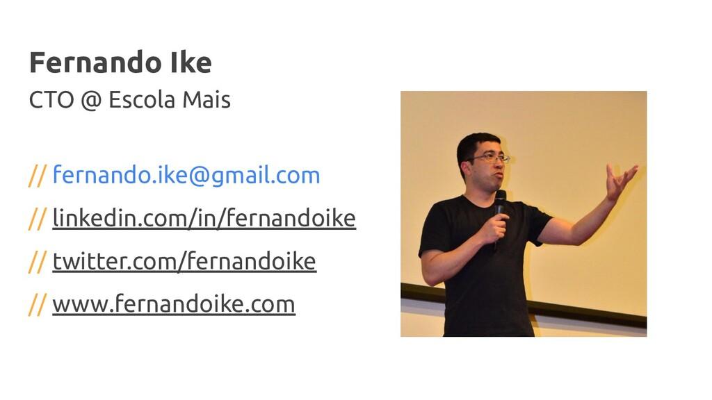 Fernando Ike CTO @ Escola Mais // fernando.ike@...