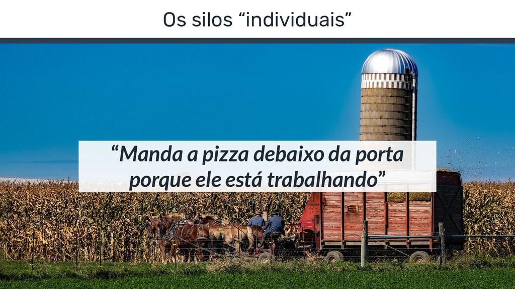 """Os silos """"individuais"""" """"Manda a pizza debaixo d..."""