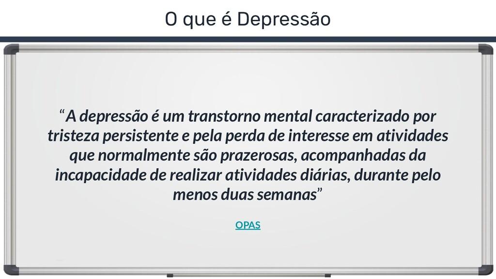 """O que é Depressão """"A depressão é um transtorno ..."""