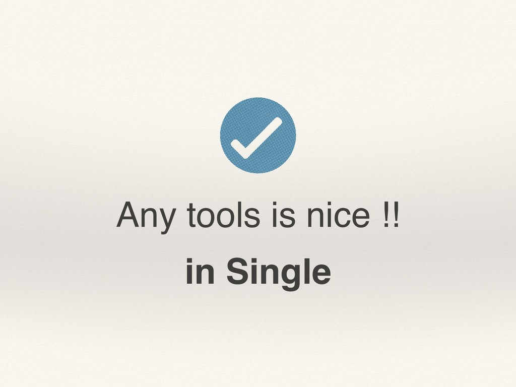 Any tools is nice !! in Single
