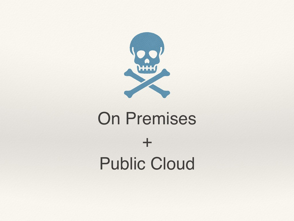 On Premises + Public Cloud