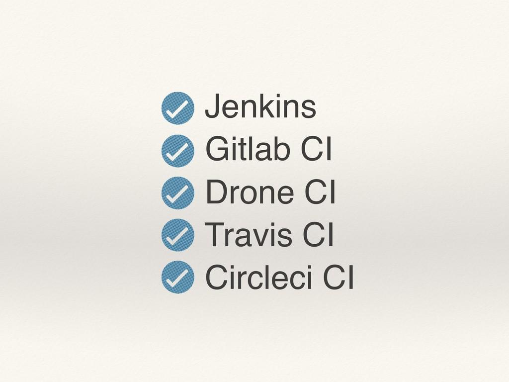 Jenkins Gitlab CI Drone CI Travis CI Circleci CI