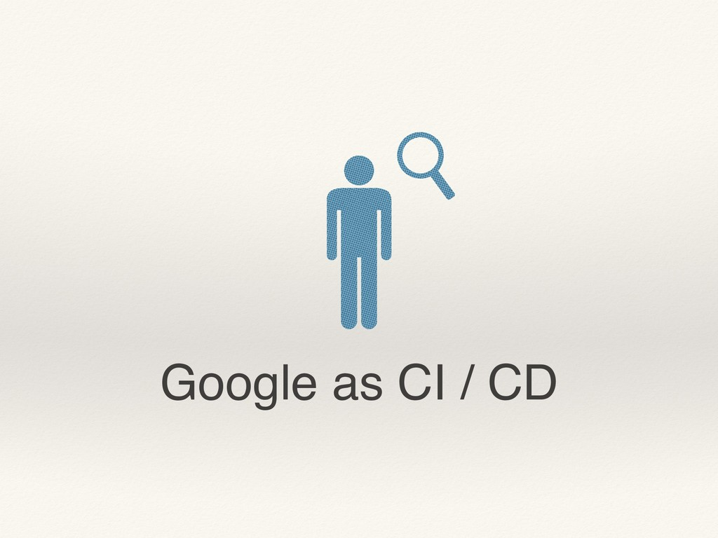 Google as CI / CD