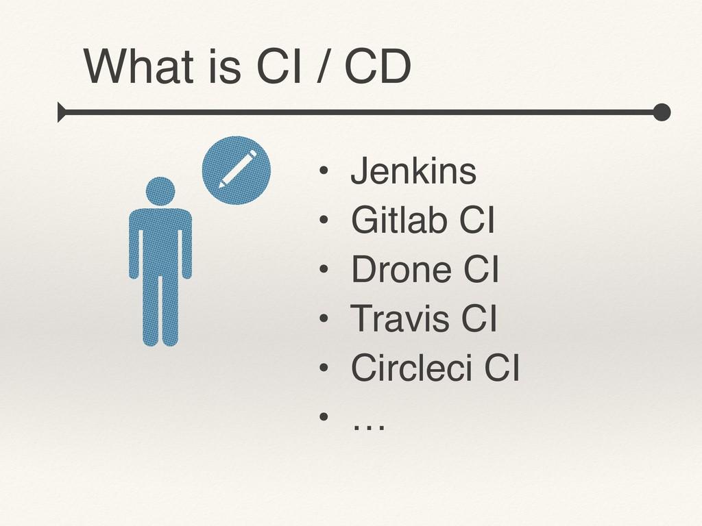 • Jenkins • Gitlab CI • Drone CI • Travis CI • ...