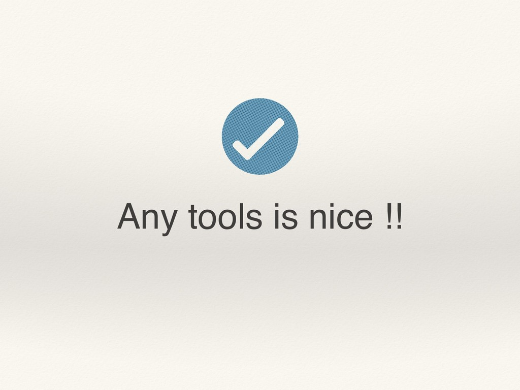 Any tools is nice !!