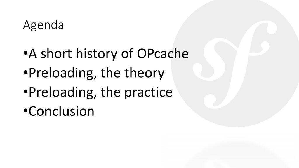 Agenda •A short history of OPcache •Preloading,...